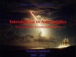 Introduction to Astronautics Sissejuhatus kosmonautikasse