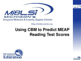Using CBM to Predict MEAP Reading Test Scores