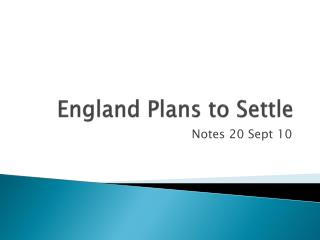 England Plans to Settle