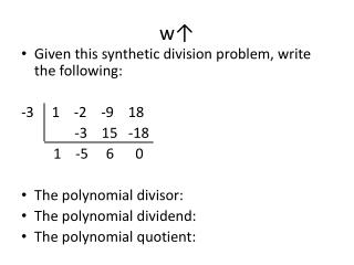 Given this synthetic division problem, write the following: -3 1 -2 -9 18