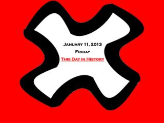 January 11, 2013 Friday This Day in History