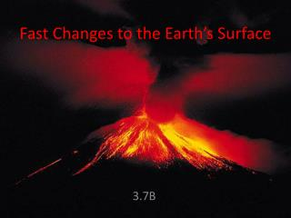 Fast Changes to the Earth's Surface