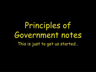 Principles of Government notes
