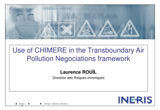 Use of CHIMERE in the Transboundary Air Pollution Negociations framework Laurence ROUÏL