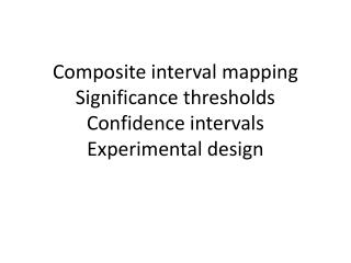 Composite interval mapping Significance thresholds Confidence intervals Experimental design
