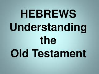 HEBREWS Understanding the Old Testament