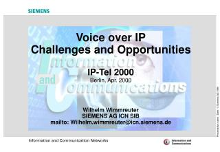 Voice over IP Challenges and Opportunities IP-Tel 2000 Berlin, Apr. 2000 Wilhelm Wimmreuter SIEMENS AG ICN SIB mailto: W