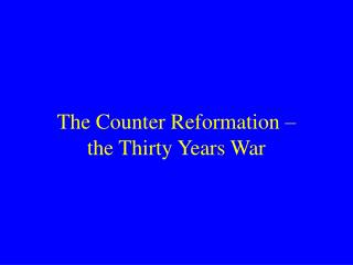 The Counter Reformation – the Thirty Years War