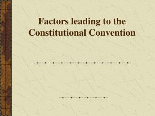 Factors leading to the Constitutional Convention