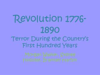 Revolution 1776-1890 Terror During the Country's First Hundred Years