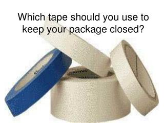 Which tape should you use to keep your package closed?