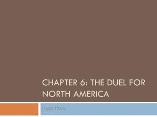 CHAPTER 6: THE DUEL FOR NORTH AMERICA
