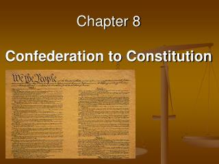 Chapter 8 Confederation to Constitution