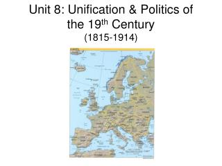 Unit 8: Unification & Politics of the 19 th  Century (1815-1914)