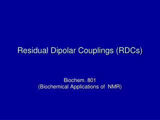 Residual Dipolar Couplings (RDCs)