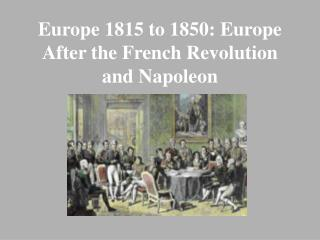 Europe 1815 to 1850: Europe After the French Revolution and Napoleon
