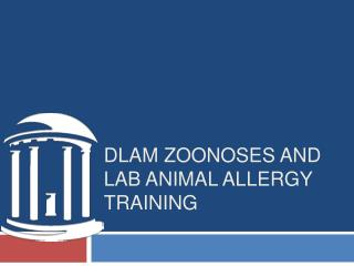 DLAM  Zoonoses  and Lab Animal Allergy training