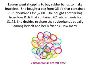 2 rubberbands are left over