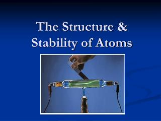 The Structure & Stability of Atoms