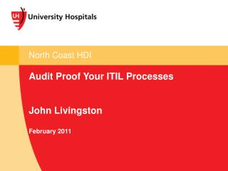 North Coast HDI Audit Proof Your ITIL Processes John Livingston February 2011