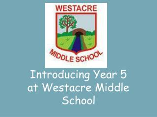 Introducing Year 5 at Westacre Middle School