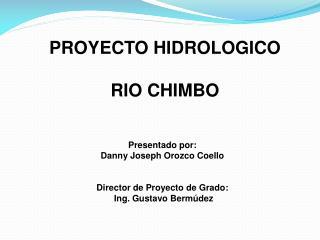 PROYECTO HIDROLOGICO RIO CHIMBO