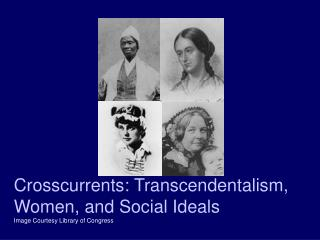 Crosscurrents: Transcendentalism, Women, and Social Ideals Image Courtesy Library of Congress