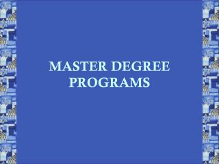 MASTER DEGREE PROGRAMS