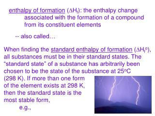 enthalpy of formation  ( D H f ): the enthalpy change 	associated with the formation of a compound