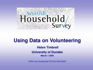 Using Data on Volunteering Helen Timbrell University of Dundee March 1 2005