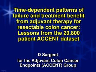 D Sargent for the Adjuvant Colon Cancer Endpoints (ACCENT) Group