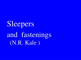 Sleepers and  fastenings          (N.R. Kale )