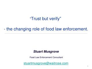 """ Trust but verify "" - the changing role of food law enforcement."