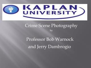 Crime Scene Photography  by Professor Bob Warnock        and Jerry Dambrogio
