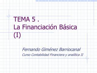 TEMA 5 . La Financiación Básica (I)