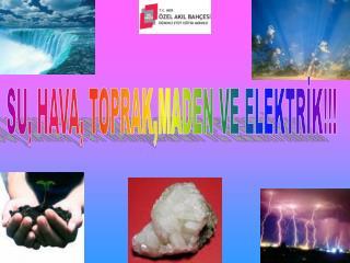 SU, HAVA, TOPRAK,MADEN VE ELEKTRİK!!!