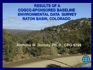 RESULTS OF A  COGCC-SPONSORED BASELINE  ENVIRONMENTAL DATA  SURVEY  RATON BASIN, COLORADO
