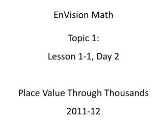 EnVision Math Topic 1: Lesson 1-1, Day 2 Place Value Through Thousands 2011-12