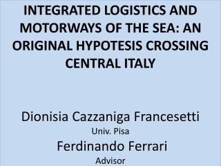 INTEGRATED LOGISTICS AND MOTORWAYS OF THE SEA: AN ORIGINAL HYPOTESIS CROSSING CENTRAL ITALY