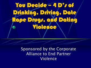 You Decide – 4 D's of Drinking, Driving, Date Rape Drugs, and Dating Violence