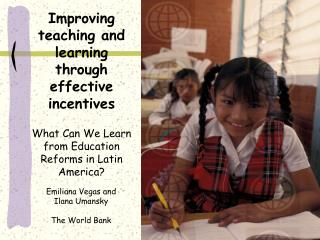 Improving teaching and learning through effective incentives   What Can We Learn from Education Reforms in Latin America