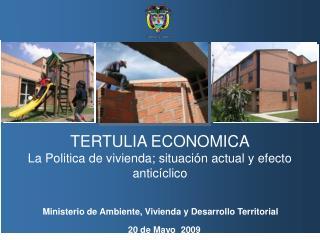 TERTULIA ECONOMICA La Politica de vivienda; situación actual y efecto anticíclico