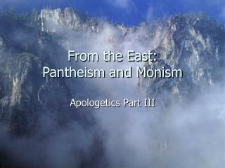 From the East: Pantheism and Monism