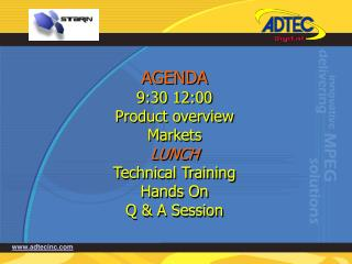 AGENDA 9:30 12:00 Product overview Markets LUNCH Technical Training Hands On Q & A Session