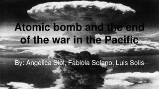 Atomic bomb and the end of the war in the Pacific