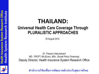 THAILAND: Universal Health Care Coverage Through  PLURALISTIC APPROACHES