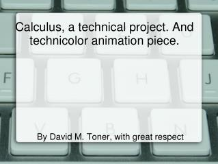 Calculus, a technical project. And technicolor animation piece.