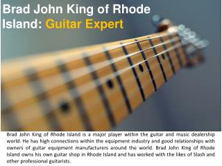 Brad John King of Rhode Island: Guitar Expert