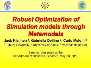 Robust Optimization of Simulation models through Metamodels