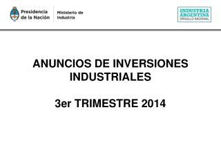 ANUNCIOS DE INVERSIONES INDUSTRIALES 3er TRIMESTRE 2014